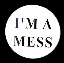 "I'M A MESS - Novelty Fun Button Pinback Badge 1.5"" White 1 1/2"""