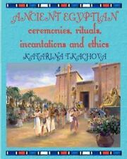 Ancient Egyptian Ceremonies, Rituals, Incantations and Ethics by Katarina...