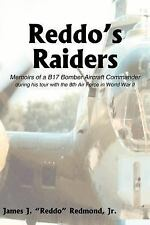 Reddo's Raiders: Memoirs of a B17 Bomber Aircraft Commander: By James J Redmond