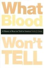 What Blood Won't Tell : A History of Race on Trial in America by Ariela J....