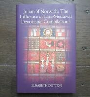 JULIAN OF NORWICH:THE INFLUENCE OF LATE-MEDIEVAL DEVOTIONAL COMPILATIONS DUTTON*
