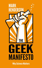 The Geek Manifesto: Why science matters, Henderson, Mark, Very Good Book