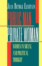 Public Man, Private Woman: Women in Social and Political Thought: By Jean Bet...