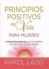 Principios positivos de vida para mujeres: Ocho Secretos para convertir sus reto
