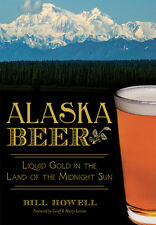 Alaska Beer: Liquid Gold in the Land of the Midnight Sun [American Palate] [AK]