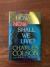 How Now Shall We Live? by Charles Colson and Nancy Pearcey