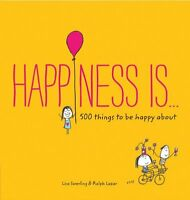 Happiness Is . . .: 500 Things to Be Happy About by Lisa Swerling, Ralph Lazar