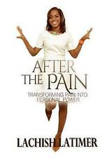 After the Pain: Transforming Pain into Personal Power by Mrs LaChish Latimer