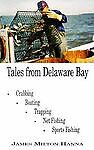 Tales From Delaware Bay: Crabbing, Boating, Trapping, Net Fishing, Sports Fishin