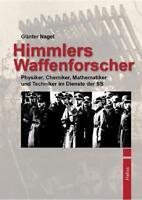 Nagel: Himmlers Waffenforscher - Physiker und Techniker im Dienste der SS / NEU