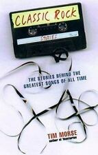 Classic Rock Stories: The Stories Behind the Greatest Songs of All Time by Mors