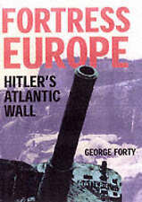 Fortress Europe: Hitler's Atlantic Wall: Hitlers Atlantic Wall by Geroge Forty (Hardback, 2002)