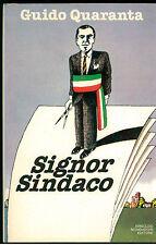 QUARANTA GUIDO SIGNOR SINDACO MONDADORI 1981 I° EDIZ. ARCOBALENO