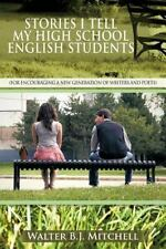 Stories I Tell My High School English Students : (for Encouraging a New...