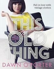 This Old Thing: Fall in Love with Vintage Clothes by Dawn O'Porter (Hardback,...