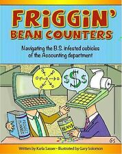 Friggin' Bean Counters : Navigating the BS Infested Cubicles of the...