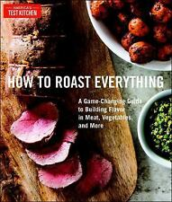 How to Roast Everything : Fresh, Foolproof Approaches to a Classic Technique by
