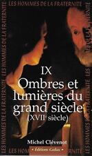 LES HOMMES DE LA FRATERNITE T. 9 : OMBRES ET LUMIERES DU GRAND SIECLE - CLEVENOT
