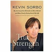 True Strength: My Journey from Hercules to Mere Mortal--and How Nearly Dying Sav