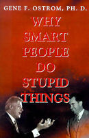 NEW Why Smart People Do Stupid Things by Gene Ostrom
