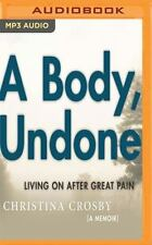A Body, Undone : Living on after Great Pain by Christina Crosby (2016, MP3...