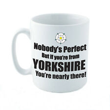 NOBODY'S PERFECT BUT IF YOU'RE FROM YORKSHIRE - County / Gift Themed Ceramic Mug