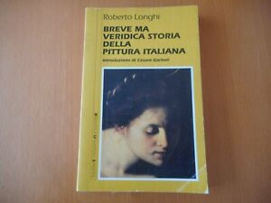 ROBERTO LONGHI BREVE MA VERIDICA STORIA DELLA PITTURA ITALIANA GARBOLI SANSONI