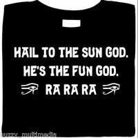 Sun God Is The Fun God - Ra Ra Ra, funny shirt, Egypt