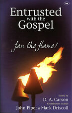 ENTRUSTED WITH THE GOSPEL FAN THE FLAME - D A CARSON PIPER DRISCOLL - PAPERBACK