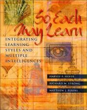 So Each May Learn: Integrating Learning Styles and Multiple Intelligences: By...