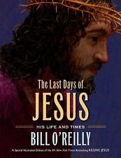 The Last Days of Jesus : His Life and Times by Bill O'Reilly (2014, Hardcover)