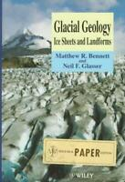 Glacial Geology : Ice Sheets and Landforms by Bennett, Matthew R.