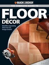 Floor Decor : Beautiful, Long-Lasting Floors You Can Design and Install...