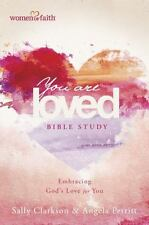 Women of Faith: You Are Loved Bible Study : Embracing God's Love for You by...