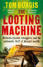 The Looting Machine: Warlords, Tycoons, Smugglers and the Systematic-ExLibrary
