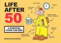 Life After 50: A Survival Guide for Men by Martin Baxendale   Paperback Book   9