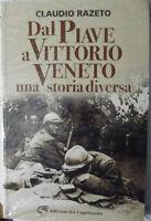 Dal Piave a Vittorio Veneto. Una storia diversa-Claudio Razeto 2018-SIGILLATO