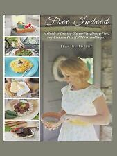 Free Indeed: A Guide to Cooking Gluten-Free, Dairy-Free, Soy-Free and Free of Al