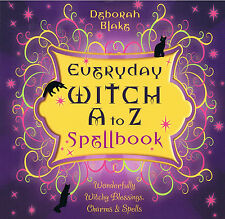 Everyday Witch A to Z Spellbook Wonderfully Witchy Blessings, Charms & Spells