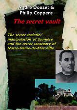 Secret Vault: The Secret Societies' Manipulation of Sauniere and the Secret...