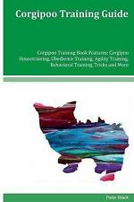 Corgipoo Training Guide Corgipoo Training Book Features: Corgipoo Housetraining,
