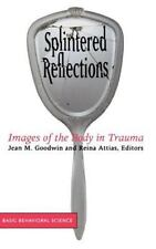 Splintered Reflections : Images of the Body in Trauma by Jean M. Goodwin and...
