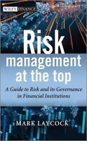 Risk Management At The Top: A Guide to Risk and its Governance in Financial Inst