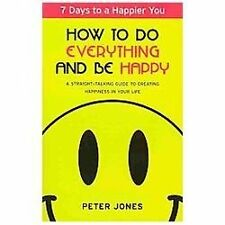 How to Do Everything and Be Happy: Your step-by-step, straight-talking-ExLibrary