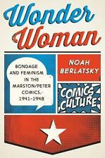 Wonder Woman: Bondage and Feminism in the Marston/Peter Comics, 1941-1948 SC
