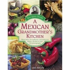 Recipes from a Mexican Grandmother's Kitchen: More Than 150 Authentic and...