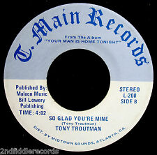 TONY TROUTMAN-Your Man Is Home Tonight-Rare Northern Soul 45-T.MAIN RECORDS #200