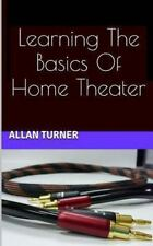 Learning the Basics of Home Theater by Allan Turner (2013, Paperback)