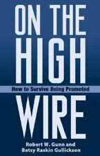 On the High Wire : How to Survive Being Promoted by Robert W. Gunn and Betsy...