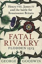Fatal Rivalry, Flodden 1513: Henry VIII, James I, Goodwin, George, New